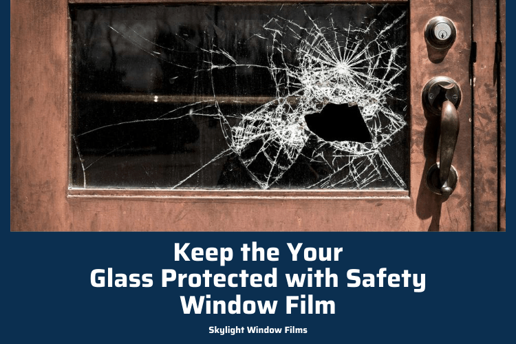 Keep the Your Glass Protected with Safety Window Film